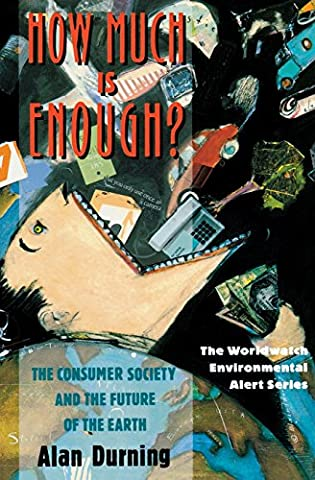 How Much Is Enough?: The Consumer Society and the Future of the Earth (The Worldwatch Environmental Alert (Norton On Archives)