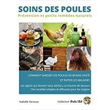 Soins des poules: Prévention et petits remèdes naturels (Poule's Club) (French Edition)