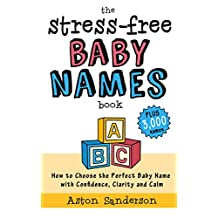 Baby Names: How to Choose the Perfect Baby Name with Confidence, Clarity and Calm (The Stress-Free Baby Names Book)