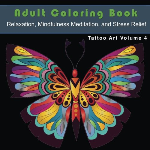 Tattoo Art Adult Coloring Book: Relaxation, Mindfulness, and Stress Relief: Tattoo Art For Relaxation, Mindfulness Meditation, and Stress Relief ... Meditation, and Stress Relief) (Volume 4)