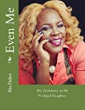 Even Me: The Testimony of the Prodigal Daughter