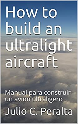 How to build an ultralight aircraft: Manual para construir un avión ultraligero (Spanish Edition)