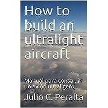 How to build an ultralight aircraft: Manual para construir un avión ultraligero (Spanish Edition)