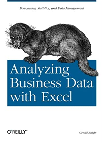 Analyzing Business Data with Excel: Forecasting, Statistics, and ...