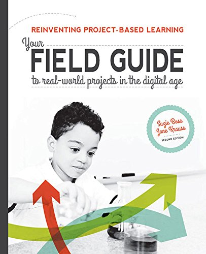 Reinventing Project-Based Learning: Your Field Guide to Real-World Projects in the Digital Age (2nd Edition)