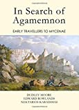 In Search of Agamemnon: Early Travellers to Mycenae