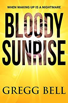 Bloody Sunrise: An electrifying psychological thriller by [Bell, Gregg]