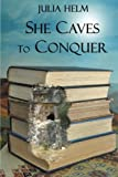 She Caves to Conquer, Julia Helm, 1477632034
