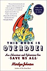 This Book Is Overdue!: How Librarians and Cybrarians Can Save Us All Paperback