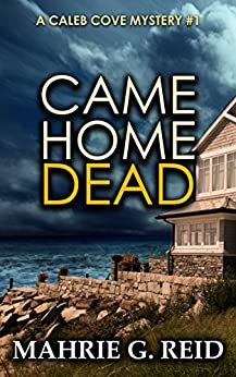 Came Home Dead (The Caleb Cove Mysteries Book 1) by [Reid, Mahrie G.]