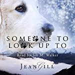 Someone to Look up To: The Story of a Special Dog | Jean Gill