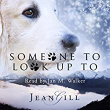 Someone to Look up To: The Story of a Special Dog Audiobook by Jean Gill Narrated by Ian M. Walker