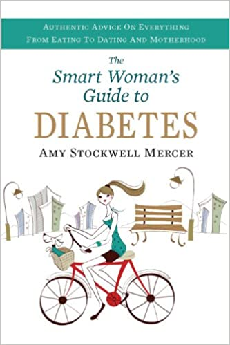 Smart Womans Guide to Diabetes: Authentic Advice on Everything from Eating to Dating and Motherhood