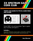 ZX Spectrum Games Code Club: Twenty fun games to code and learn