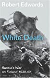 Front cover for the book White Death: Russia's War on Finland 1939-40 by Robert Edwards