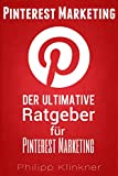 Pinterest - Der ultimative Ratgeber für Pinterest Marketing: Alles, was Sie wissen müssen. Wie Sie mit Pinterest Marketing erfolgreich Ihre Social-Media-Strategie ... Social Media Ratgeber 4) (German Edition)