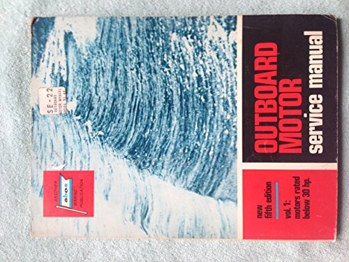 Volume Motor Manual Service Outboard (Outboard Motor Service Manual, Vol. 1: Motors Rated Below 30 Hp., 5th Edition)