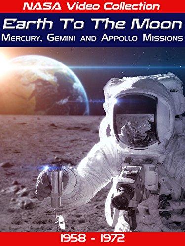 Earth To The Moon: Mercury, Gemini, Apollo Missions 1958 to 1972