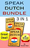 Speak Dutch: Speak Dutch Bundle 3 in 1 (How to Speak Dutch, Dutch for Advanced, Dutch Language, Learn Dutch, How to Learn Dutch, Speaking Dutch, Learning Dutch, Dutch Guide, Dutch Quickly)