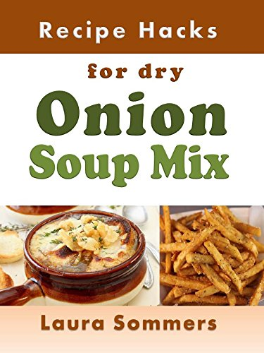 Recipe Hacks for Dry Onion Soup Mix (Cooking on a Budget Book 12) by [Sommers, Laura]