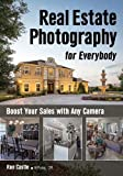 Real Estate Photography for Everybody: Boost Your Sales with Great Images
