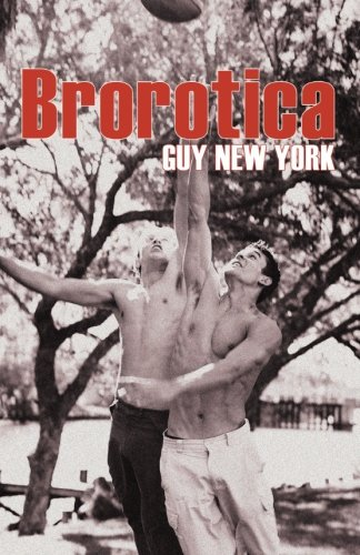 Brorotica: Five stories of straight men and gay sex Guy New York