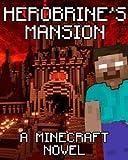 Legend of Herobrine's Mansion: A Minecraft Novel (Based on True Story)