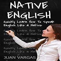 NATIVE ENGLISH: QUICKLY LEARN HOW TO SPEAK ENGLISH LIKE A NATIVE