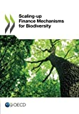 Finance Mechanisms for Biodiversity, Oecd Organisation For Economic Co-Operation And Development, 9264193820