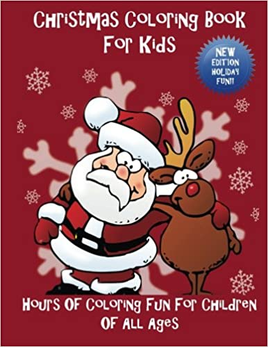 Christmas Coloring Book For Kids Hours Of Coloring Fun For Children