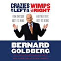 Crazies to the Left of Me, Wimps to the Right Audiobook by Bernard Goldberg Narrated by Bernard Goldberg