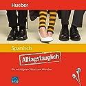 Alltagstauglich Spanisch: Die wichtigsten Sätze zum Mitreden Hörbuch von Carlos Sanz Oberberger, John Stevens Gesprochen von:  N.N.