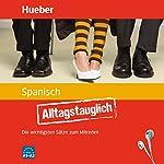Alltagstauglich Spanisch: Die wichtigsten Sätze zum Mitreden | Carlos Sanz Oberberger,John Stevens