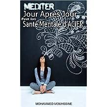 Méditer Jour Après Jour Pour Une Santé Mentale d'Acier (French Edition)