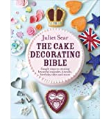 [ THE CAKE DECORATING BIBLE SIMPLE STEPS TO CREATING BEAUTIFUL CUPCAKES, BISCUITS, BIRTHDAY CAKES AND MORE BY SEAR, JULIET](AUTHOR)HARDBACK