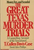 img - for The Great Texas Murder Trials: A Compelling Account of the Sensational T. Cullen Davis Case by Phillips David Atlee (1979-01-01) book / textbook / text book