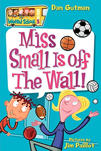 My Weird School #5: Miss Small Is off the Wall! (My Weird School series)