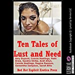 Ten Tales of Lust and Need: Ten Explicit Erotica Stories | Amy Dupont,Connie Hastings,Patti Drew,Samantha Sampson,Sandra Strike,Andi Allyn,Regina Ransom,Sarah Blitz