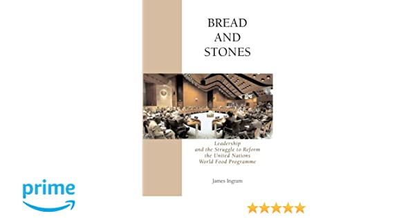 Bread And Stones: Leadership and the Struggle to Reform the