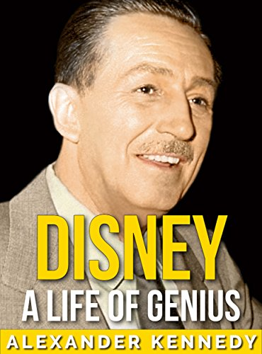Walt Disney: A Life of Genius | The True Story of Walt Disney (Short Reads Historical Biographies of Famous People) by [Kennedy, Alexander]