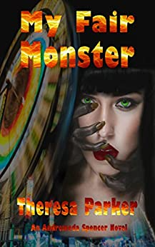 My Fair Monster (An Andromeda Spencer Novel Book 3) by [Parker, Theresa]