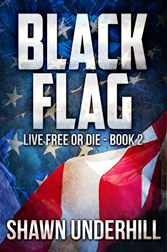 Black Flag (Live Free or Die Book 2) by [Underhill, Shawn]