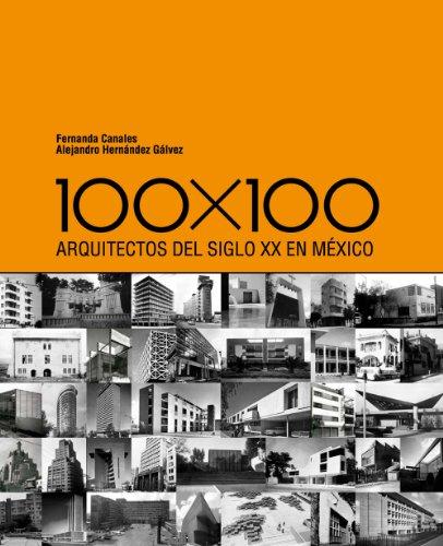 Descargar Libro 100 X 100: Arquitectos Del Siglo Xx En Maexico Fernanda Canales
