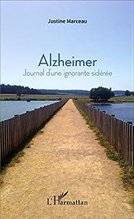 Alzheimer : Journal d'une ignorante sidérée  par Justine Marceau