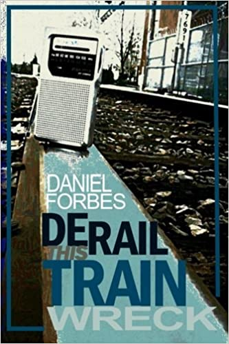 Derail This Train Wreck: Second Edition by Daniel Forbes (2015-04-13)