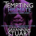 Tempting His Mate (A Werewolf Romance)   Savannah Stuart,Katie Reus