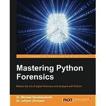 Mastering Python Forensics: Master the art of digital forensics and analysis with Python