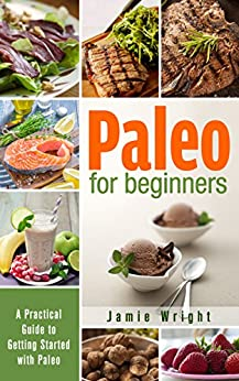 Paleo for Beginners: A Practical Guide to Getting Started with Paleo by [Wright, Jamie]