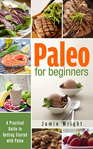 Paleo for Beginners: A Practical Guide to Getting Started with Paleo