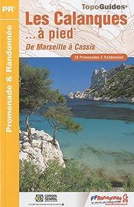 Les Calanques à pied : De Marseille à Cassis par  Fédération française de la randonnée pédestre